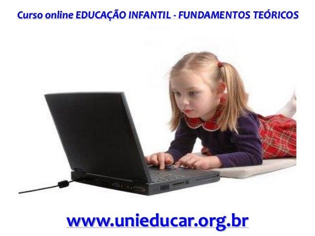 Curso online EDUCAÇÃO INFANTIL - FUNDAMENTOS TEÓRICOS www.unieducar.org.br
