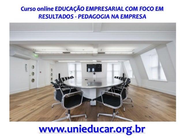 Curso online EDUCAÇÃO EMPRESARIAL COM FOCO EM RESULTADOS - PEDAGOGIA NA EMPRESA www.unieducar.org.br