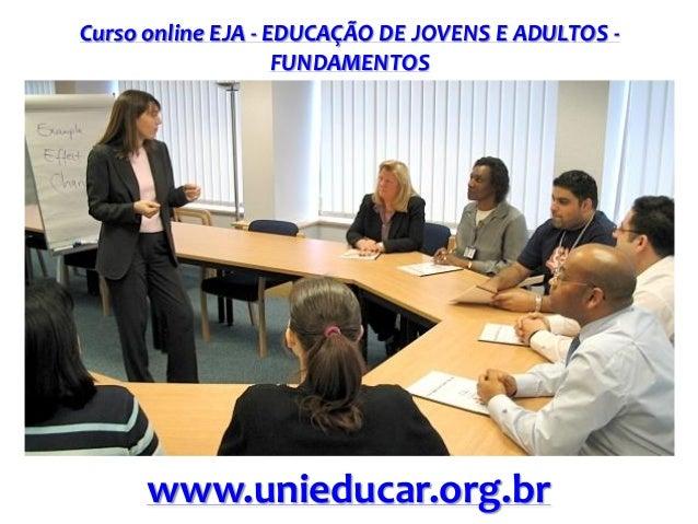 Curso online EJA - EDUCAÇÃO DE JOVENS E ADULTOS - FUNDAMENTOS www.unieducar.org.br
