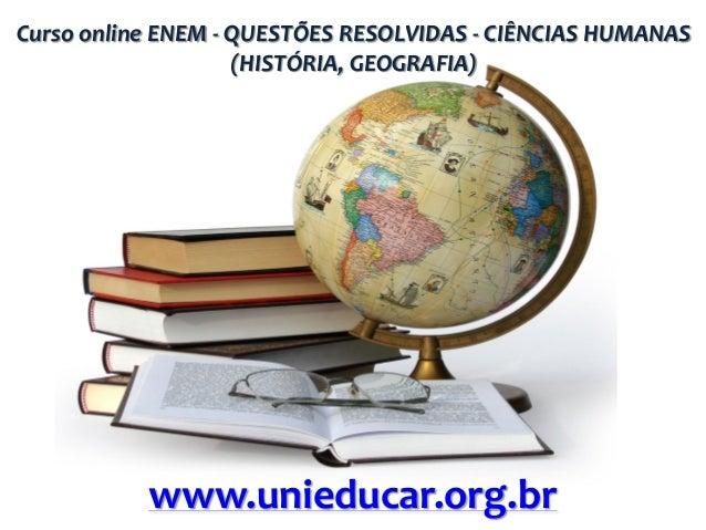 Curso online ENEM - QUESTÕES RESOLVIDAS - CIÊNCIAS HUMANAS (HISTÓRIA, GEOGRAFIA)  www.unieducar.org.br