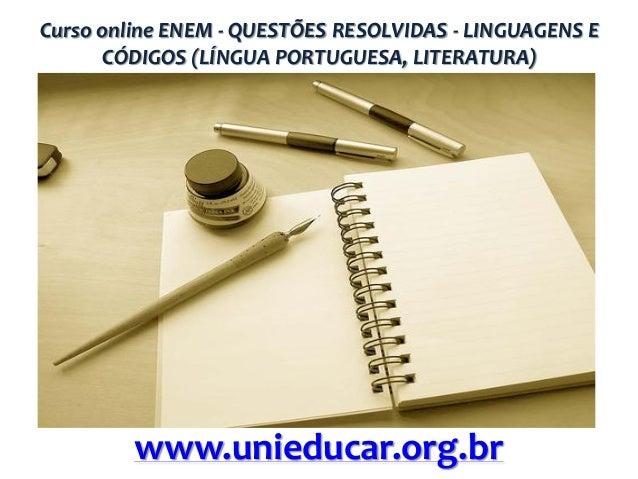 Curso online ENEM - QUESTÕES RESOLVIDAS - LINGUAGENS E CÓDIGOS (LÍNGUA PORTUGUESA, LITERATURA)  www.unieducar.org.br