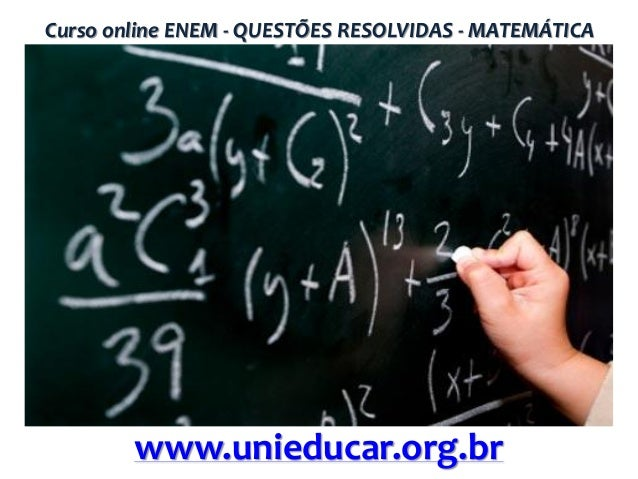 Curso online ENEM - QUESTÕES RESOLVIDAS - MATEMÁTICA  www.unieducar.org.br