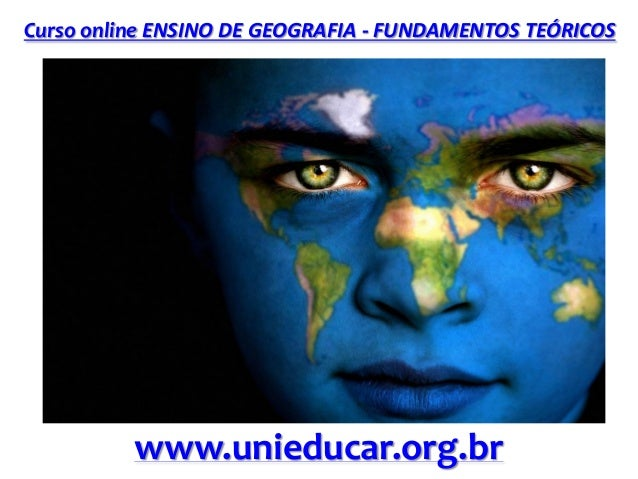 Curso online ENSINO DE GEOGRAFIA - FUNDAMENTOS TEÓRICOS www.unieducar.org.br