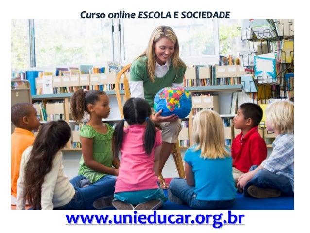 Curso online ESCOLA E SOCIEDADE  www.unieducar.org.br