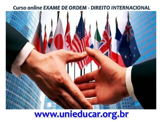 Curso online EXAME DE ORDEM - DIREITO INTERNACIONAL  www.unieducar.org.br