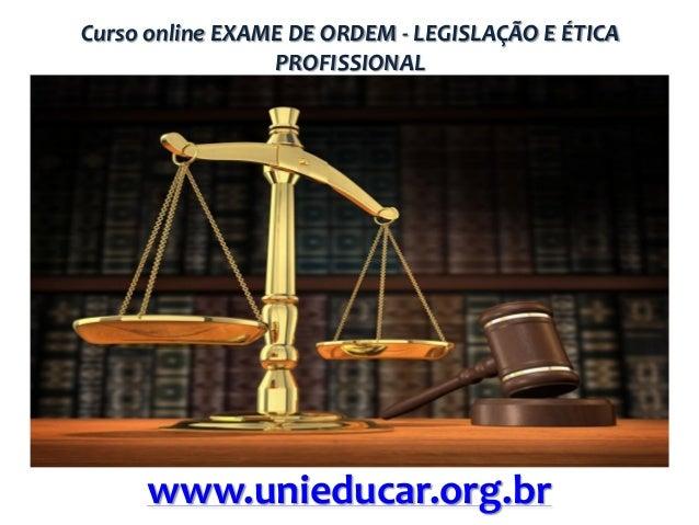 Curso online EXAME DE ORDEM - LEGISLAÇÃO E ÉTICA PROFISSIONAL  www.unieducar.org.br