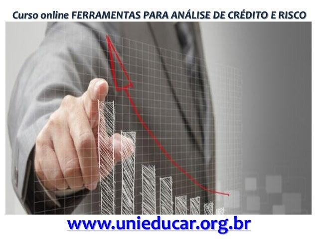 Curso online FERRAMENTAS PARA ANÁLISE DE CRÉDITO E RISCO  www.unieducar.org.br