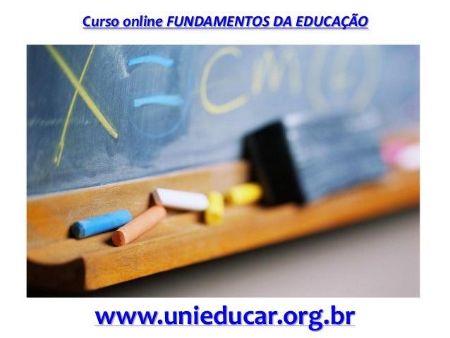 Curso online FUNDAMENTOS DA EDUCAÇÃO www.unieducar.org.br