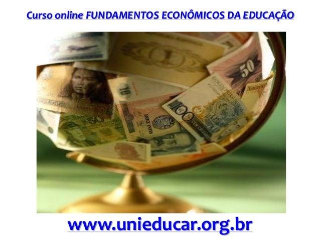 Curso online FUNDAMENTOS ECONÔMICOS DA EDUCAÇÃO www.unieducar.org.br
