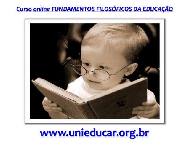 Curso online FUNDAMENTOS FILOSÓFICOS DA EDUCAÇÃO www.unieducar.org.br