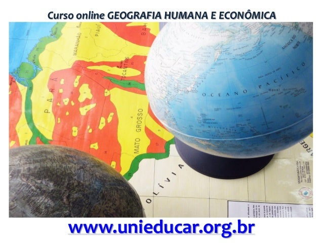 Curso online GEOGRAFIA HUMANA E ECONÔMICA  www.unieducar.org.br