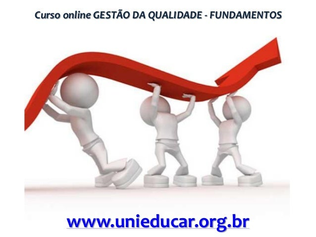 Curso online GESTÃO DA QUALIDADE - FUNDAMENTOS  www.unieducar.org.br