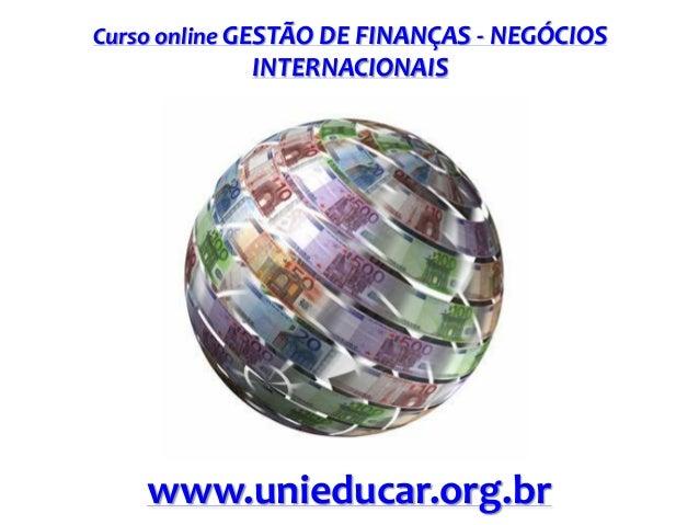 Curso online GESTÃO DE FINANÇAS - NEGÓCIOS  INTERNACIONAIS  www.unieducar.org.br
