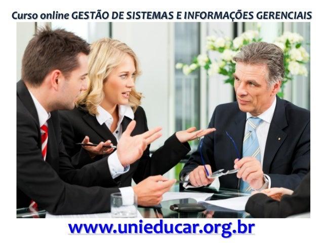 Curso online GESTÃO DE SISTEMAS E INFORMAÇÕES GERENCIAIS  www.unieducar.org.br