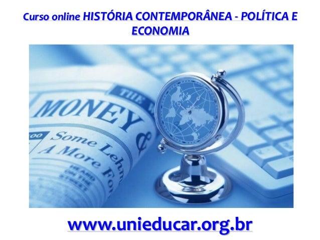 Curso online HISTÓRIA CONTEMPORÂNEA - POLÍTICA E  ECONOMIA  www.unieducar.org.br