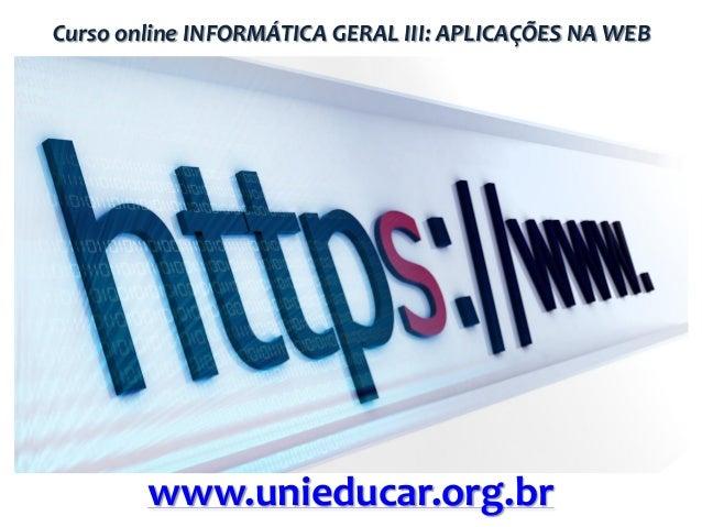 Curso online INFORMÁTICA GERAL III: APLICAÇÕES NA WEB  www.unieducar.org.br
