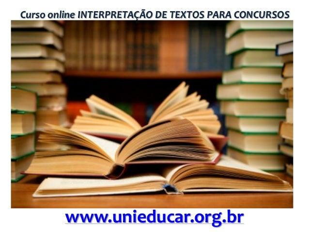 Curso online INTERPRETAÇÃO DE TEXTOS PARA CONCURSOS  www.unieducar.org.br