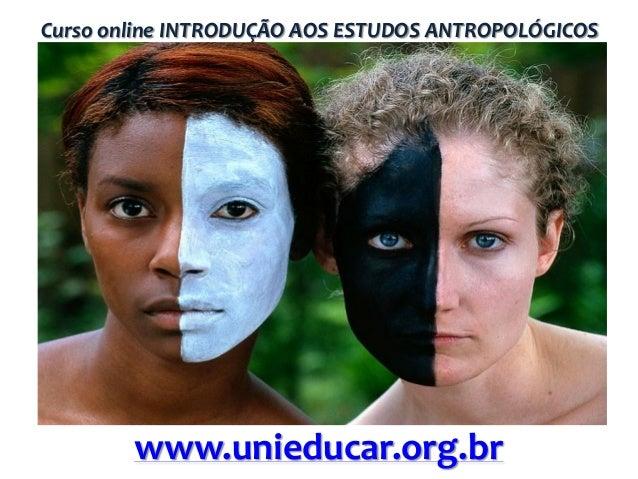 Curso online INTRODUÇÃO AOS ESTUDOS ANTROPOLÓGICOS  www.unieducar.org.br