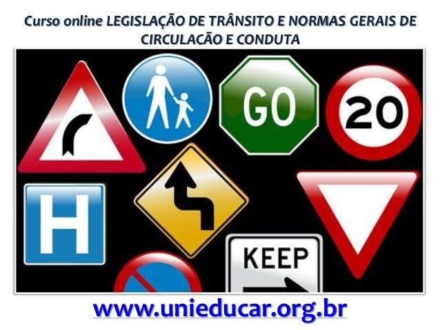 Curso online LEGISLAÇÃO DE TRÂNSITO E NORMAS GERAIS DE CIRCULAÇÃO E CONDUTA  www.unieducar.org.br