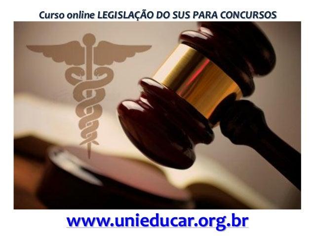 Curso online LEGISLAÇÃO DO SUS PARA CONCURSOS  www.unieducar.org.br