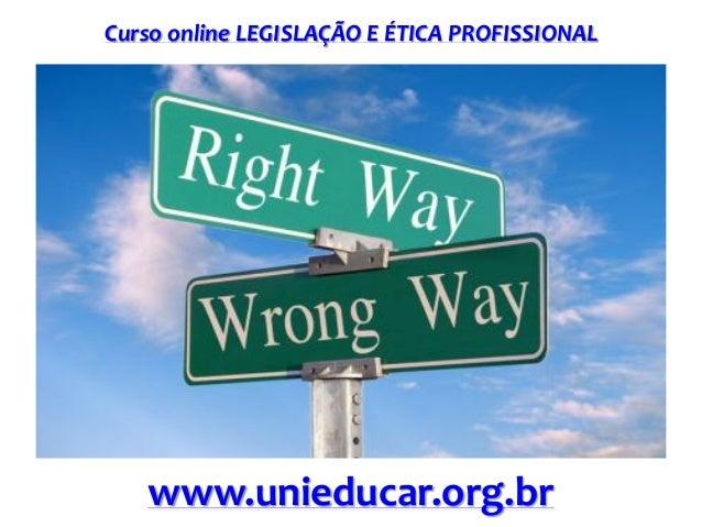 Curso online LEGISLAÇÃO E ÉTICA PROFISSIONAL www.unieducar.org.br