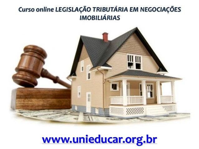 Curso online LEGISLAÇÃO TRIBUTÁRIA EM NEGOCIAÇÕES IMOBILIÁRIAS  www.unieducar.org.br