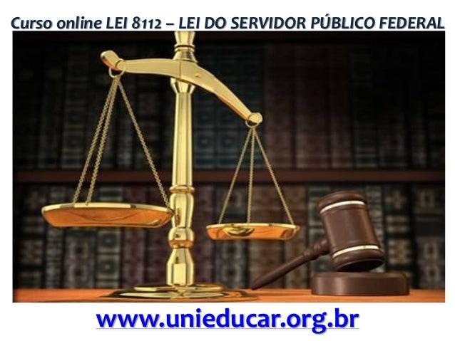 Curso online LEI 8112 – LEI DO SERVIDOR PÚBLICO FEDERAL  www.unieducar.org.br