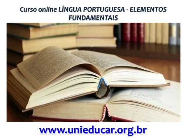 Curso online LÍNGUA PORTUGUESA - ELEMENTOS FUNDAMENTAIS  www.unieducar.org.br