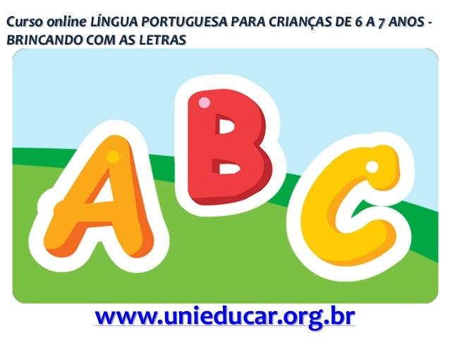 Curso online LÍNGUA PORTUGUESA PARA CRIANÇAS DE 6 A 7 ANOS BRINCANDO COM AS LETRAS  www.unieducar.org.br