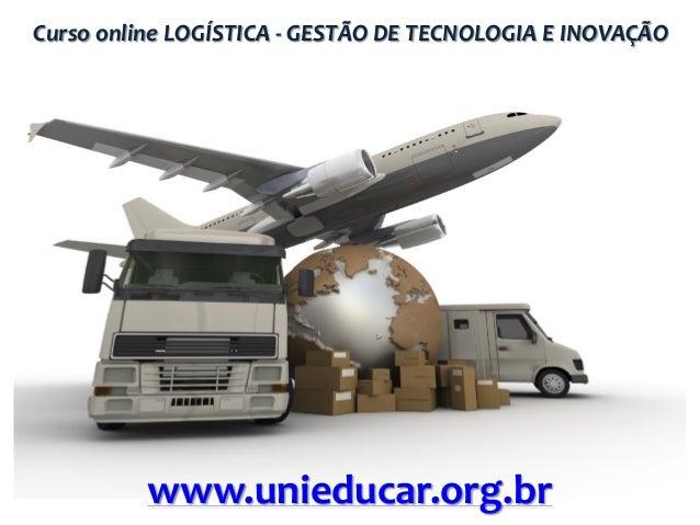 Curso online LOGÍSTICA - GESTÃO DE TECNOLOGIA E INOVAÇÃO  www.unieducar.org.br