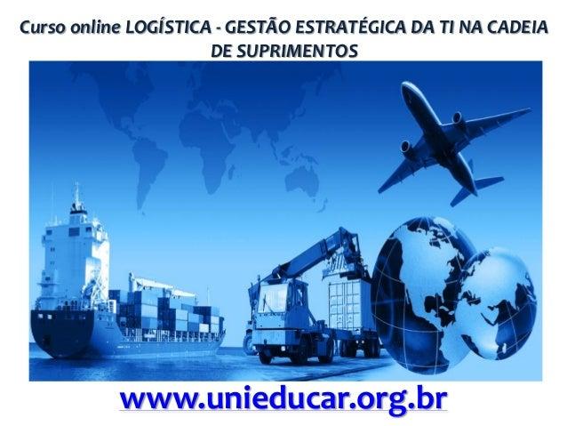 Curso online LOGÍSTICA - GESTÃO ESTRATÉGICA DA TI NA CADEIA DE SUPRIMENTOS  www.unieducar.org.br