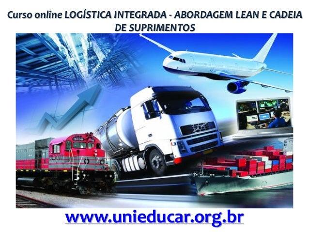 Curso online LOGÍSTICA INTEGRADA - ABORDAGEM LEAN E CADEIA DE SUPRIMENTOS  www.unieducar.org.br
