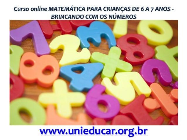 Curso online MATEMÁTICA PARA CRIANÇAS DE 6 A 7 ANOS BRINCANDO COM OS NÚMEROS  www.unieducar.org.br