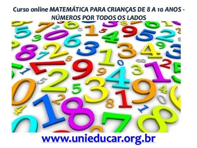 Curso online MATEMÁTICA PARA CRIANÇAS DE 8 A 10 ANOS NÚMEROS POR TODOS OS LADOS  www.unieducar.org.br
