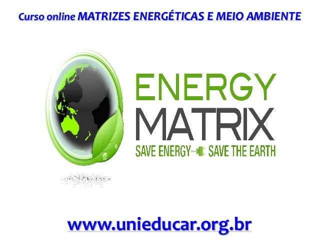 Curso online MATRIZES ENERGÉTICAS E MEIO AMBIENTE www.unieducar.org.br