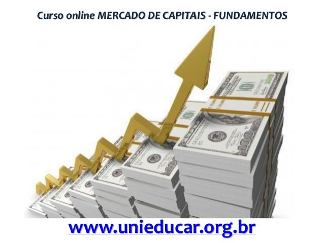 Curso online MERCADO DE CAPITAIS - FUNDAMENTOS  www.unieducar.org.br