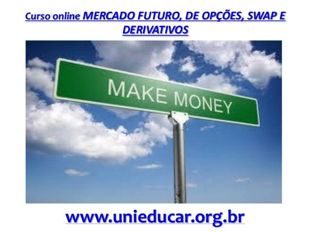 Curso online MERCADO FUTURO, DE OPÇÕES, SWAP E  DERIVATIVOS  www.unieducar.org.br