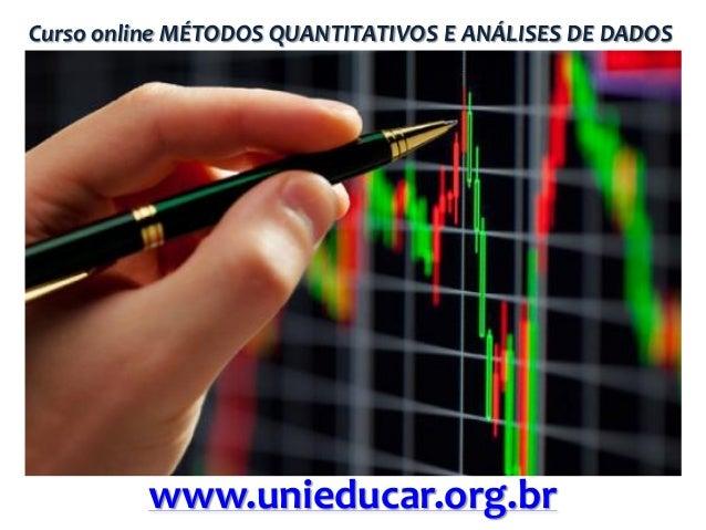 Curso online MÉTODOS QUANTITATIVOS E ANÁLISES DE DADOS  www.unieducar.org.br
