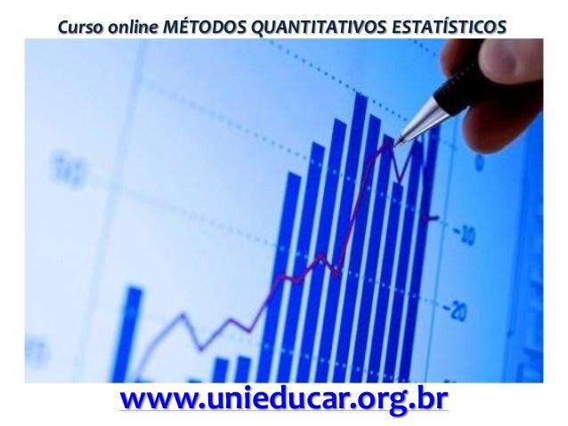 Curso online MÉTODOS QUANTITATIVOS ESTATÍSTICOS  www.unieducar.org.br