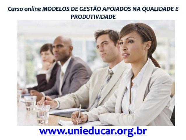 Curso online MODELOS DE GESTÃO APOIADOS NA QUALIDADE E PRODUTIVIDADE  www.unieducar.org.br