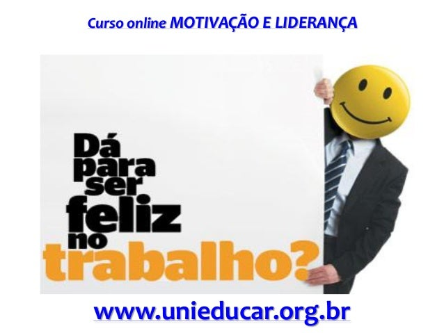 Curso online MOTIVAÇÃO E LIDERANÇA  www.unieducar.org.br