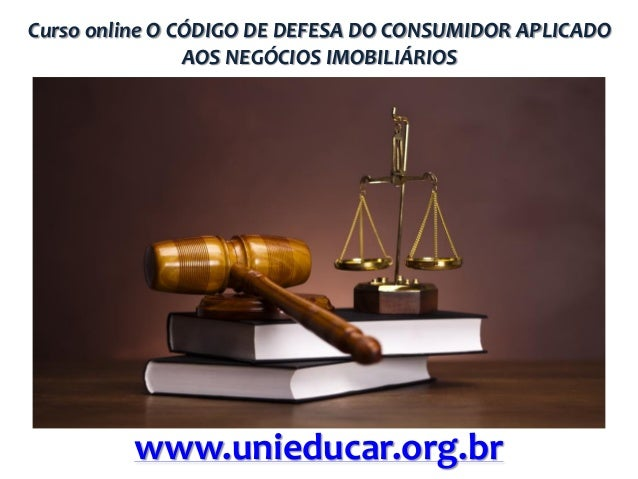 Curso online O CÓDIGO DE DEFESA DO CONSUMIDOR APLICADO AOS NEGÓCIOS IMOBILIÁRIOS  www.unieducar.org.br