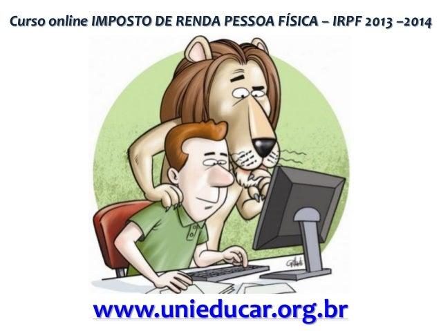 Curso online IMPOSTO DE RENDA PESSOA FÍSICA – IRPF 2013 –2014  www.unieducar.org.br