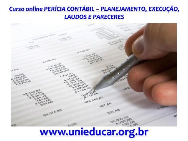 Curso online PERÍCIA CONTÁBIL – PLANEJAMENTO, EXECUÇÃO, LAUDOS E PARECERES www.unieducar.org.br