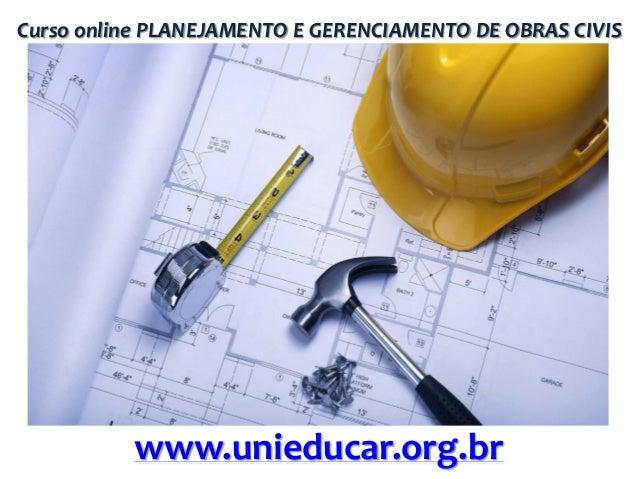 Curso online PLANEJAMENTO E GERENCIAMENTO DE OBRAS CIVIS  www.unieducar.org.br