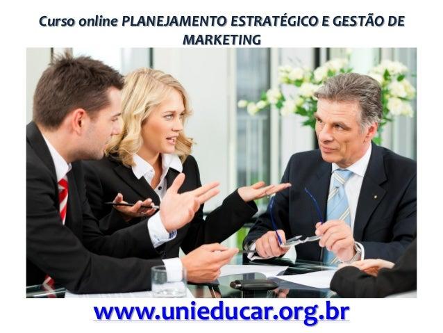 Curso online PLANEJAMENTO ESTRATÉGICO E GESTÃO DE MARKETING  www.unieducar.org.br
