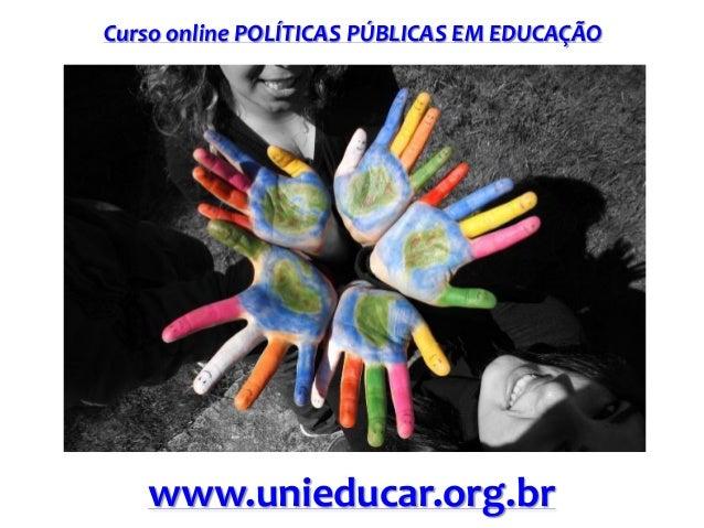 Curso online POLÍTICAS PÚBLICAS EM EDUCAÇÃO www.unieducar.org.br