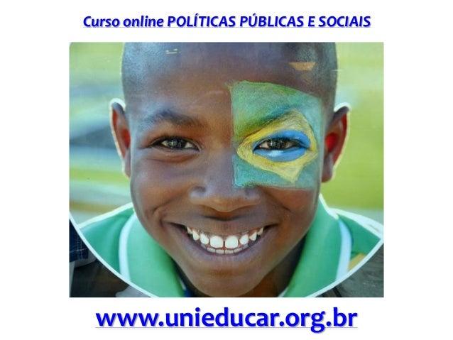 Curso online POLÍTICAS PÚBLICAS E SOCIAIS www.unieducar.org.br