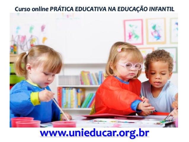 Curso online PRÁTICA EDUCATIVA NA EDUCAÇÃO INFANTIL  www.unieducar.org.br