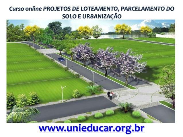Curso online PROJETOS DE LOTEAMENTO, PARCELAMENTO DO SOLO E URBANIZAÇÃO  www.unieducar.org.br